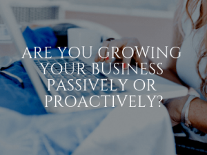 Passive vs. Proactive Business Growth