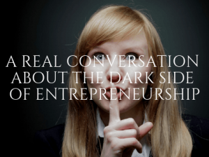 The Dark Side of Entrepreneurship