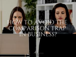 The Comparison Trap in Business