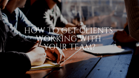 How to Get Clients Working with Your Team