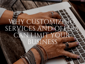 Why Customizing Services and Offers Can Limit Your Business