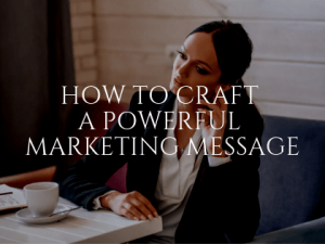 How to Craft a Powerful Marketing Message