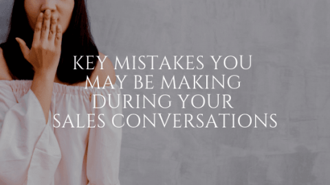 Key Mistakes You May Be Making During Your Sales Conversations