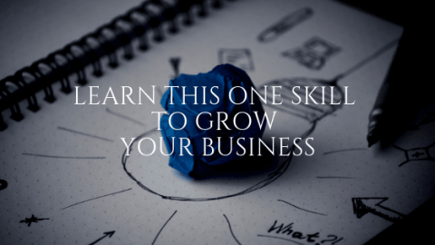 Learn This One Skill to Grow Your Business