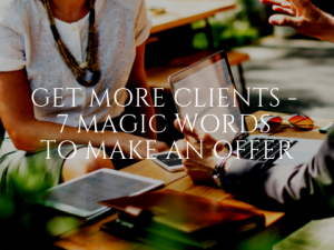 Get More Clients - 7 Magic Words to Make an Offer