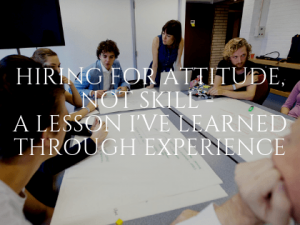 Hiring for Attitude, Not Skill - A Lesson I've Learned Through Experience