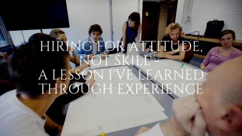 Hiring for Attitude, Not Skill