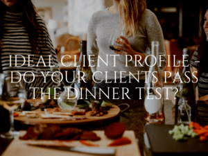 Ideal Client Profile - Do Your Clients Pass the Dinner Test?