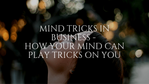 Mind Tricks in Business - How Your Mind Can Play Tricks on You