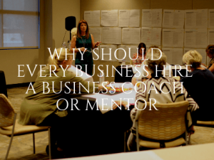 Why Should Every Business Hire a Business Coach or Mentor