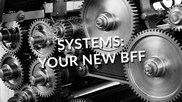 Systems: Your New BFF
