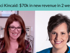 Interview with Traci Kincaid: $70k in new revenue in 2 weeks